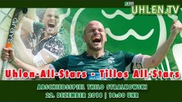 UHLEN.TV – Uhlen-All-Stars vs. Tilles All-Stars – Abschiedsspiel Thilo Stralkowski – 22.12.2018 18:00 h