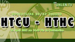 Uhlen TV – HTCU vs. HTHC – 18.04.2021 14:00 h